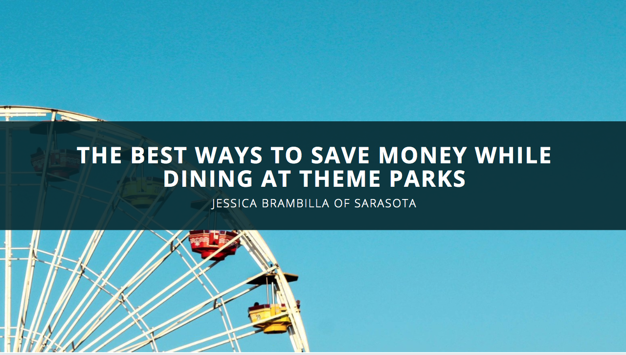 Jessica Brambilla of Sarasota Discusses The Best Ways to Save Money While Dining at Theme Parks